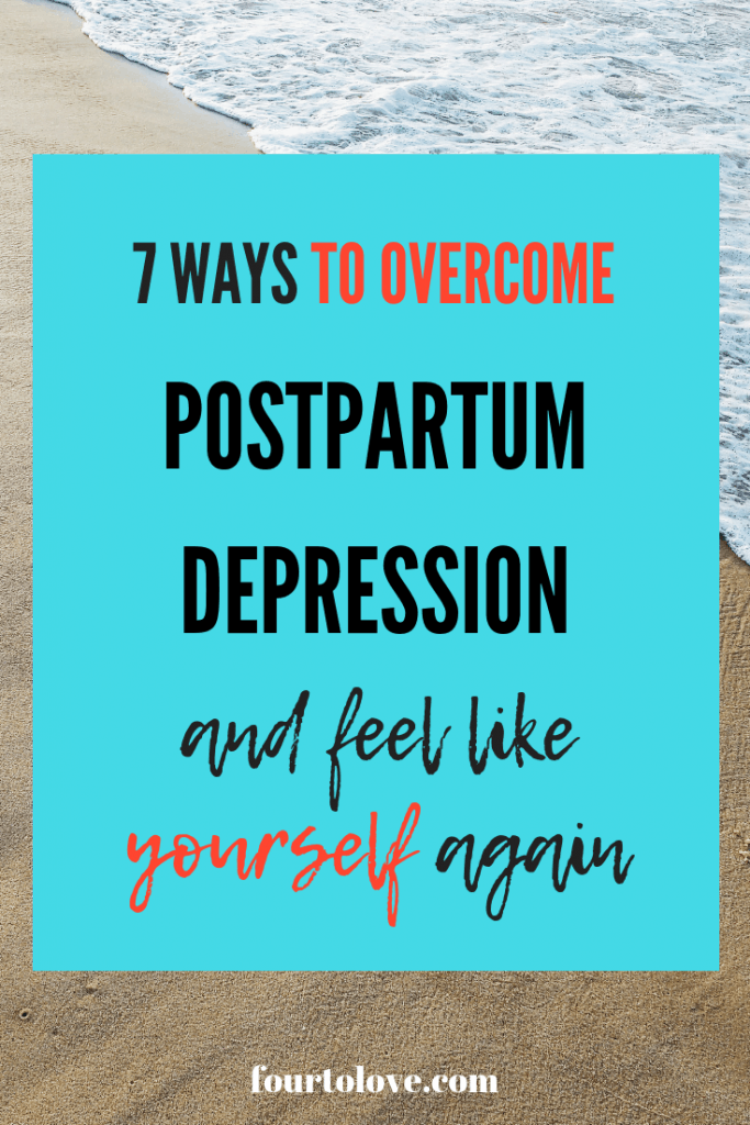 7 ways to overcome postpartum depression and feel like yourself again