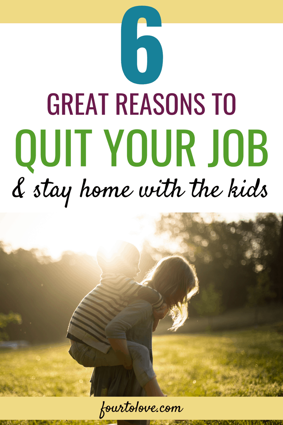 6 great reasons to quit your job and stay home with the kids