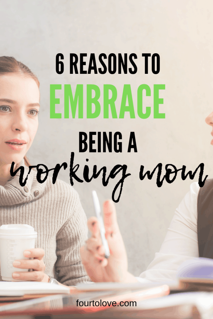 Six reasons to embrace being a working mom